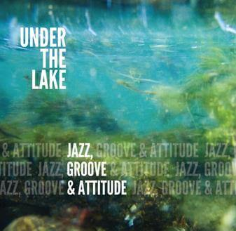 """Under The Lake Upcoming Release """"Jazz, Groove & Attitude"""""""