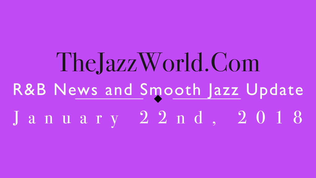 Latest R&B News and Smooth Jazz Update January 22nd