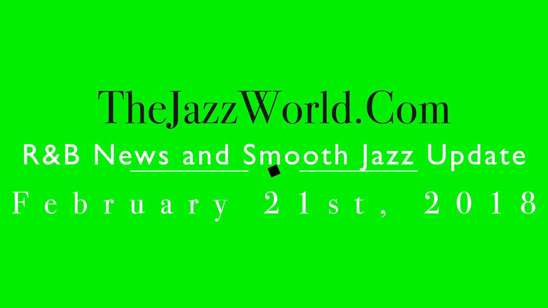 Latest R&B News and Smooth Jazz Update February 21st