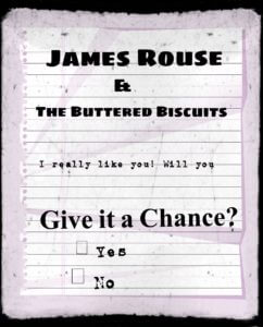 James Rouse & The Buttered Biscuits Give It A Chance